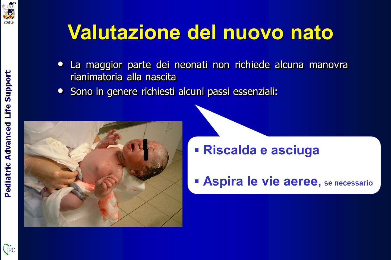 Pediatric Advanced Life Support La maggior parte dei neonati non richiede alcuna manovra rianimatoria alla nascita La maggior parte dei neonati non richiede alcuna manovra rianimatoria alla nascita Sono in genere richiesti alcuni passi essenziali: Sono in genere richiesti alcuni passi essenziali: La maggior parte dei neonati non richiede alcuna manovra rianimatoria alla nascita La maggior parte dei neonati non richiede alcuna manovra rianimatoria alla nascita Sono in genere richiesti alcuni passi essenziali: Sono in genere richiesti alcuni passi essenziali: Valutazione del nuovo nato  Riscalda e asciuga  Aspira le vie aeree, se necessario