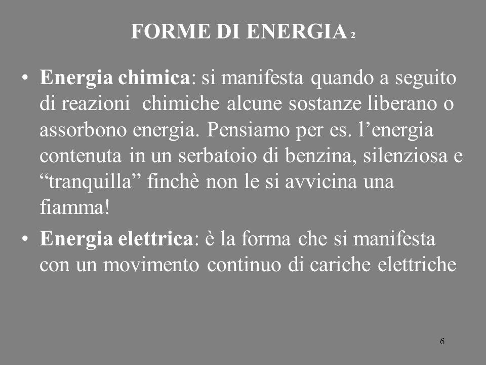 6 FORME DI ENERGIA 2 Energia chimica: si manifesta quando a seguito di reazioni chimiche alcune sostanze liberano o assorbono energia. Pensiamo per es