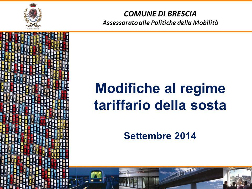 COMUNE DI BRESCIA Assessorato alle Politiche della Mobilità Modifiche al regime tariffario della sosta Settembre 2014 1