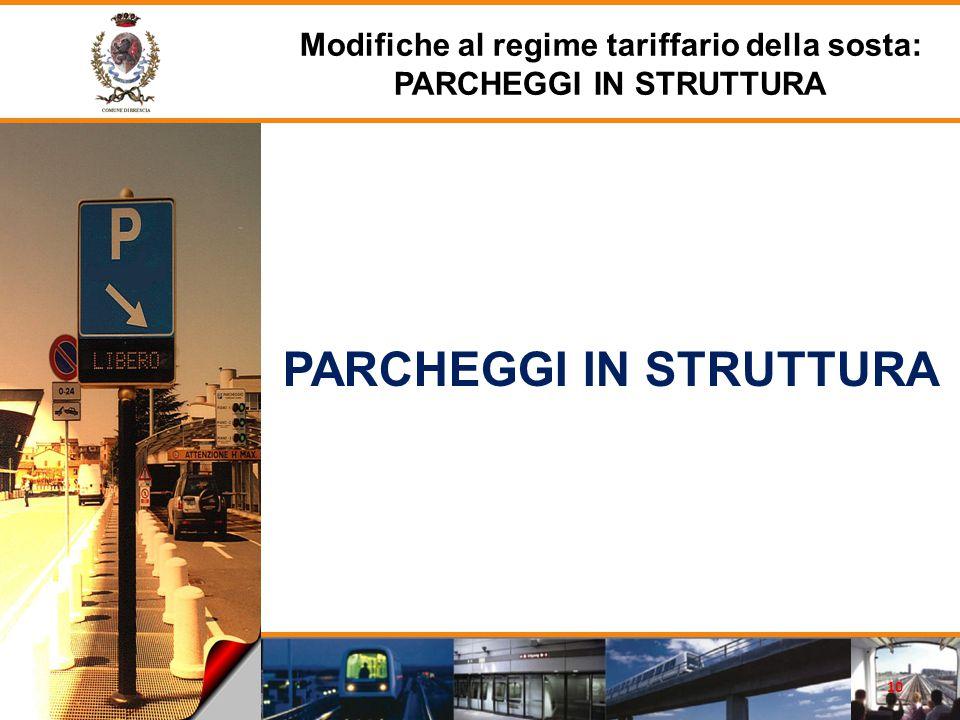 PARCHEGGI IN STRUTTURA Modifiche al regime tariffario della sosta: PARCHEGGI IN STRUTTURA 10