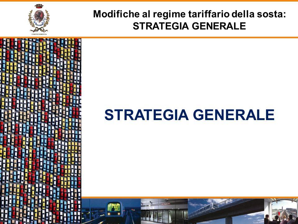 STRATEGIA GENERALE Modifiche al regime tariffario della sosta: STRATEGIA GENERALE 5