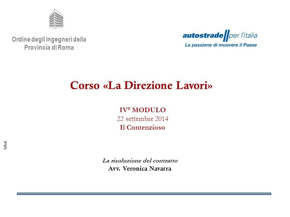 Mln€ Ordine degli Ingegneri della Provincia di Roma Corso «La Direzione Lavori» IV° MODULO 22 settembre 2014 Il Contenzioso La risoluzione del contrat
