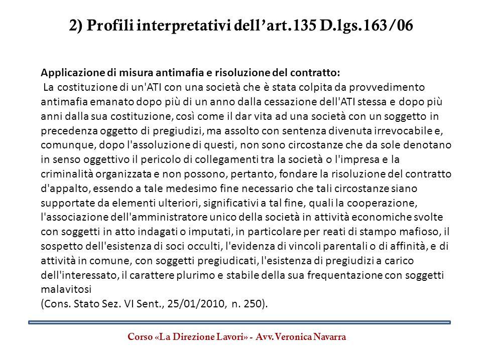 2) Profili interpretativi dell'art.135 D.lgs.163/06 Corso «La Direzione Lavori» - Avv.Veronica Navarra Applicazione di misura antimafia e risoluzione