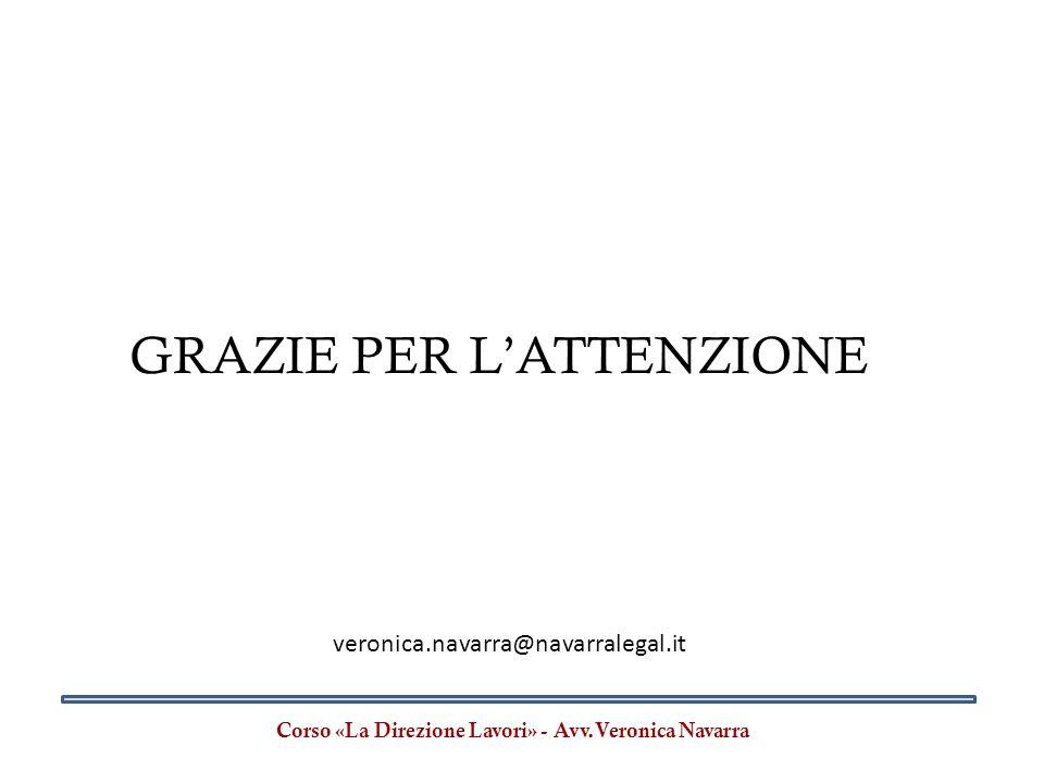 Corso «La Direzione Lavori» - Avv.Veronica Navarra GRAZIE PER L'ATTENZIONE veronica.navarra@navarralegal.it