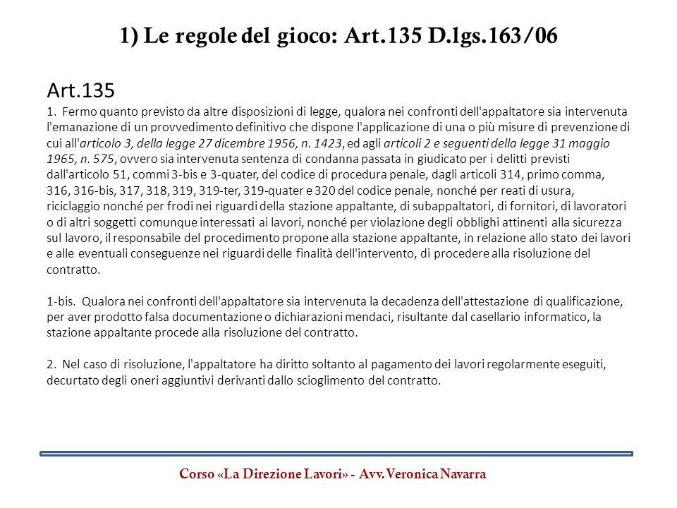 1) Le regole del gioco: Art.135 D.lgs.163/06 Corso «La Direzione Lavori» - Avv.Veronica Navarra Art.135 1. Fermo quanto previsto da altre disposizioni