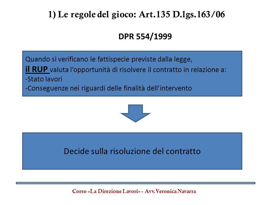 1) Le regole del gioco: Art.135 D.lgs.163/06 Corso «La Direzione Lavori» - Avv.Veronica Navarra DPR 554/1999 Quando si verificano le fattispecie previ