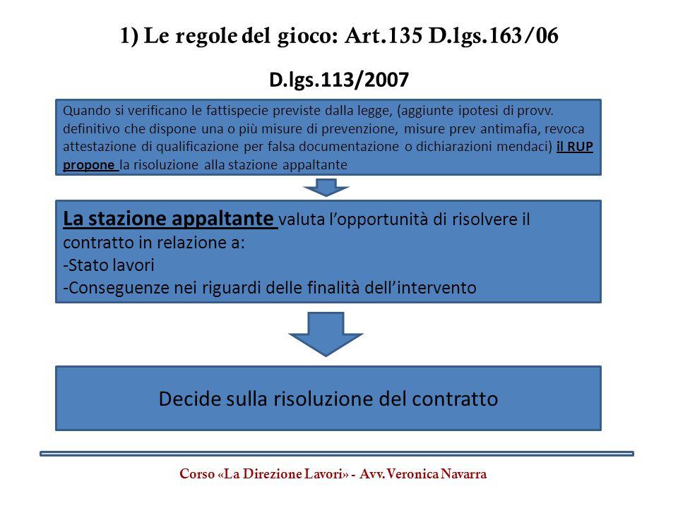 1) Le regole del gioco: Art.135 D.lgs.163/06 Corso «La Direzione Lavori» - Avv.Veronica Navarra D.lgs.113/2007 La stazione appaltante valuta l'opportu