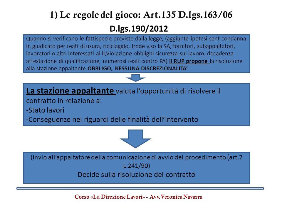 1) Le regole del gioco: Art.135 D.lgs.163/06 Corso «La Direzione Lavori» - Avv.Veronica Navarra D.lgs.190/2012 La stazione appaltante valuta l'opportu