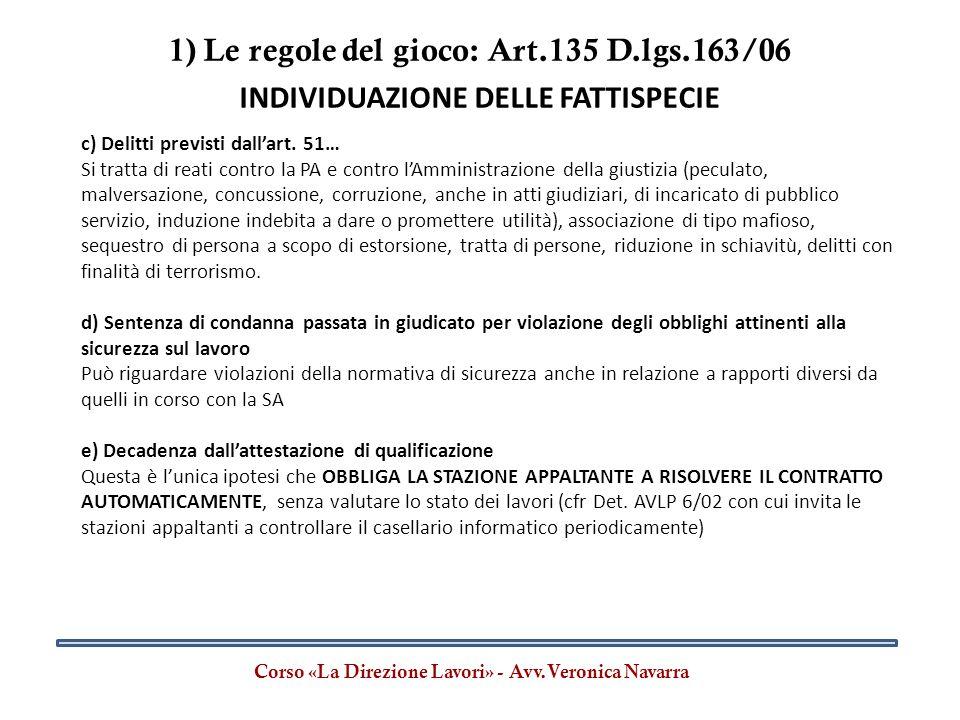 1) Le regole del gioco: Art.135 D.lgs.163/06 Corso «La Direzione Lavori» - Avv.Veronica Navarra INDIVIDUAZIONE DELLE FATTISPECIE c) Delitti previsti d