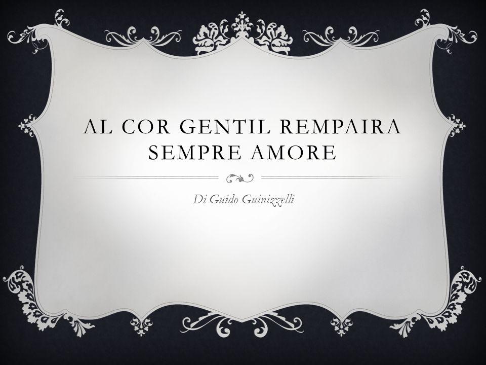 AL COR GENTIL REMPAIRA SEMPRE AMORE Di Guido Guinizzelli