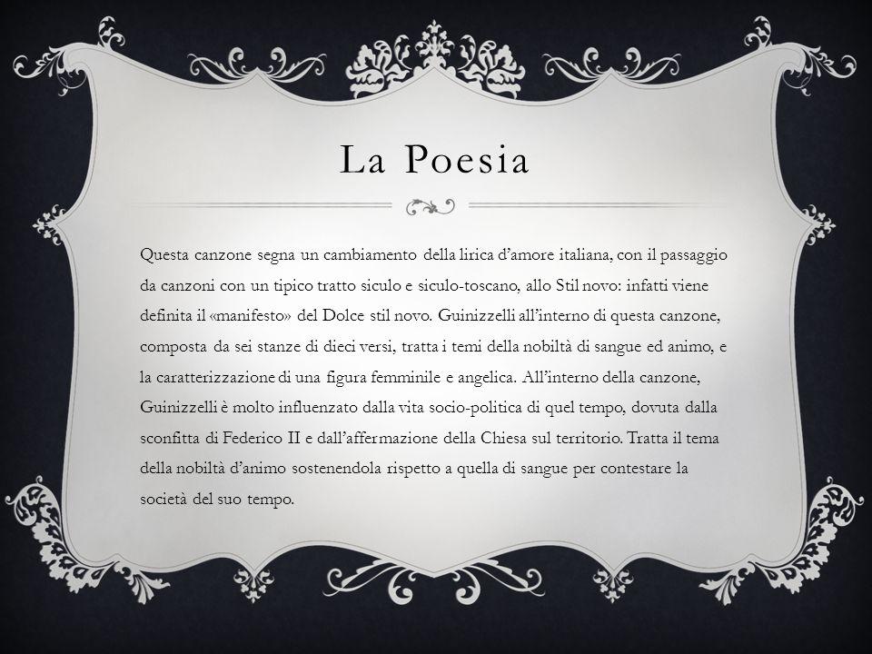 La Poesia Questa canzone segna un cambiamento della lirica d'amore italiana, con il passaggio da canzoni con un tipico tratto siculo e siculo-toscano, allo Stil novo: infatti viene definita il «manifesto» del Dolce stil novo.