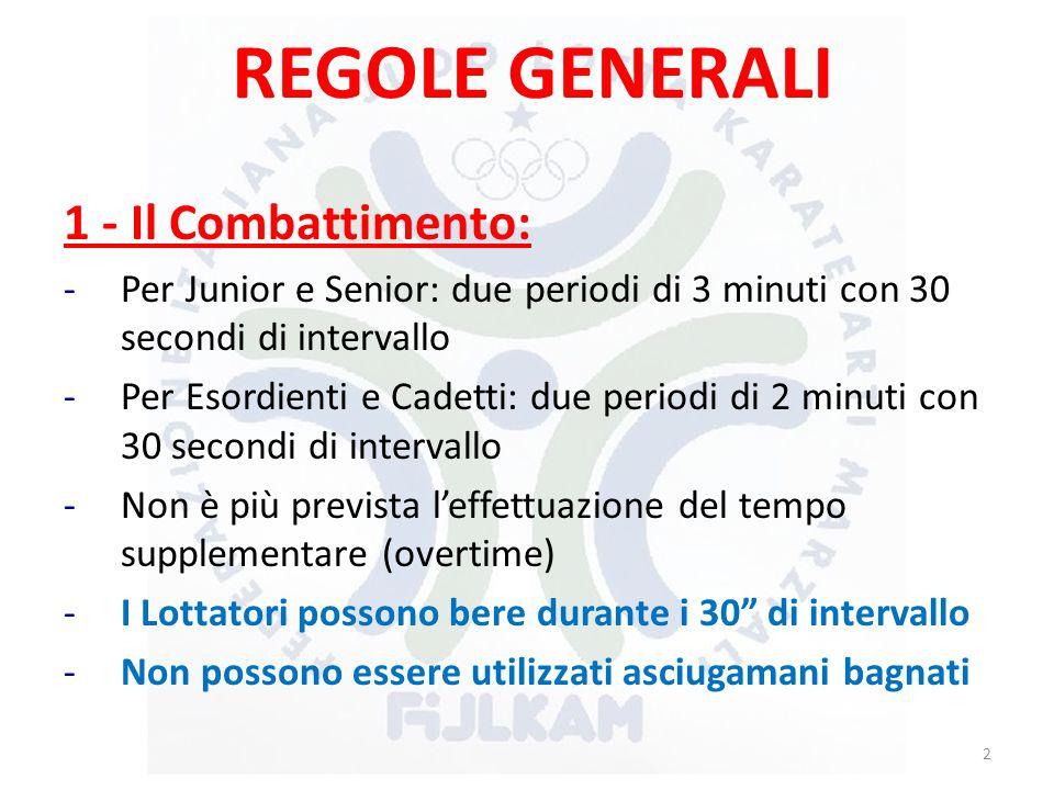 REGOLE GENERALI 1 - Il Combattimento: -Per Junior e Senior: due periodi di 3 minuti con 30 secondi di intervallo -Per Esordienti e Cadetti: due period