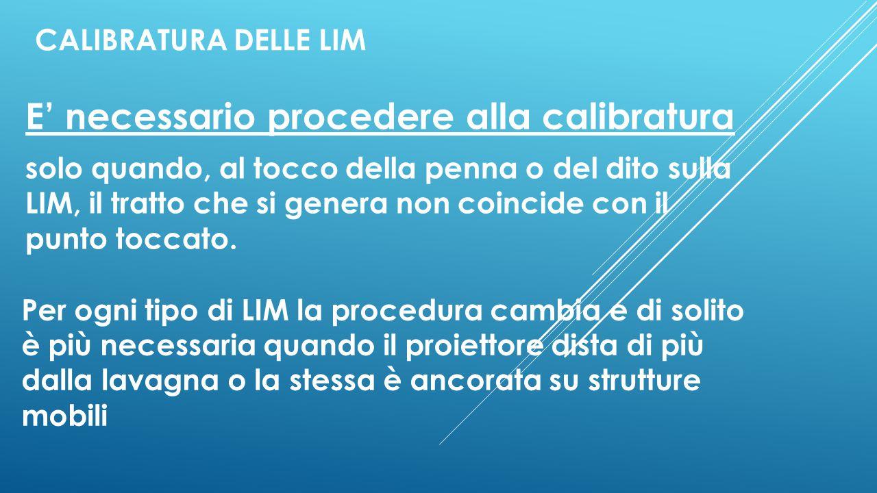 CALIBRATURA DELLE LIM E' necessario procedere alla calibratura solo quando, al tocco della penna o del dito sulla LIM, il tratto che si genera non coi