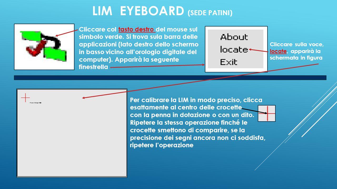 LIM EYEBOARD (SEDE PATINI) Per calibrare la LIM in modo preciso, clicca esattamente al centro delle crocette con la penna in dotazione o con un dito.
