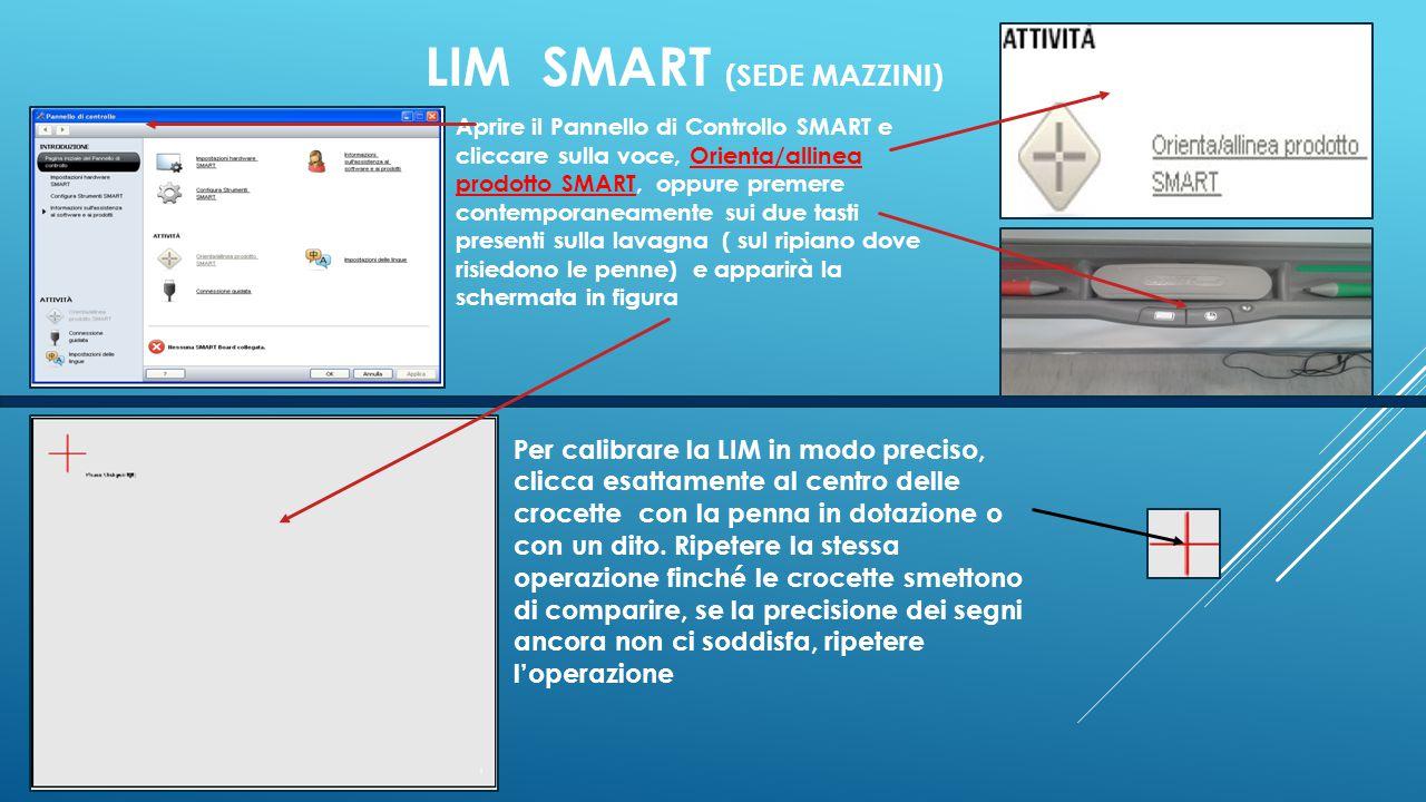 LIM SMART (SEDE MAZZINI) Aprire il Pannello di Controllo SMART e cliccare sulla voce, Orienta/allinea prodotto SMART, oppure premere contemporaneament