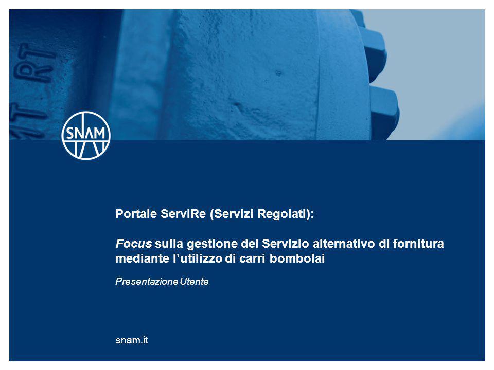 snam.it Portale ServiRe (Servizi Regolati): Focus sulla gestione del Servizio alternativo di fornitura mediante l'utilizzo di carri bombolai Presentaz