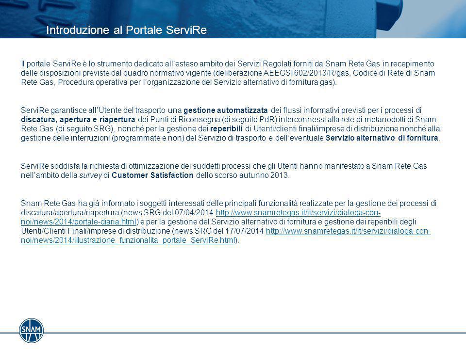 Introduzione al Portale ServiRe Il portale ServiRe è lo strumento dedicato all'esteso ambito dei Servizi Regolati forniti da Snam Rete Gas in recepime