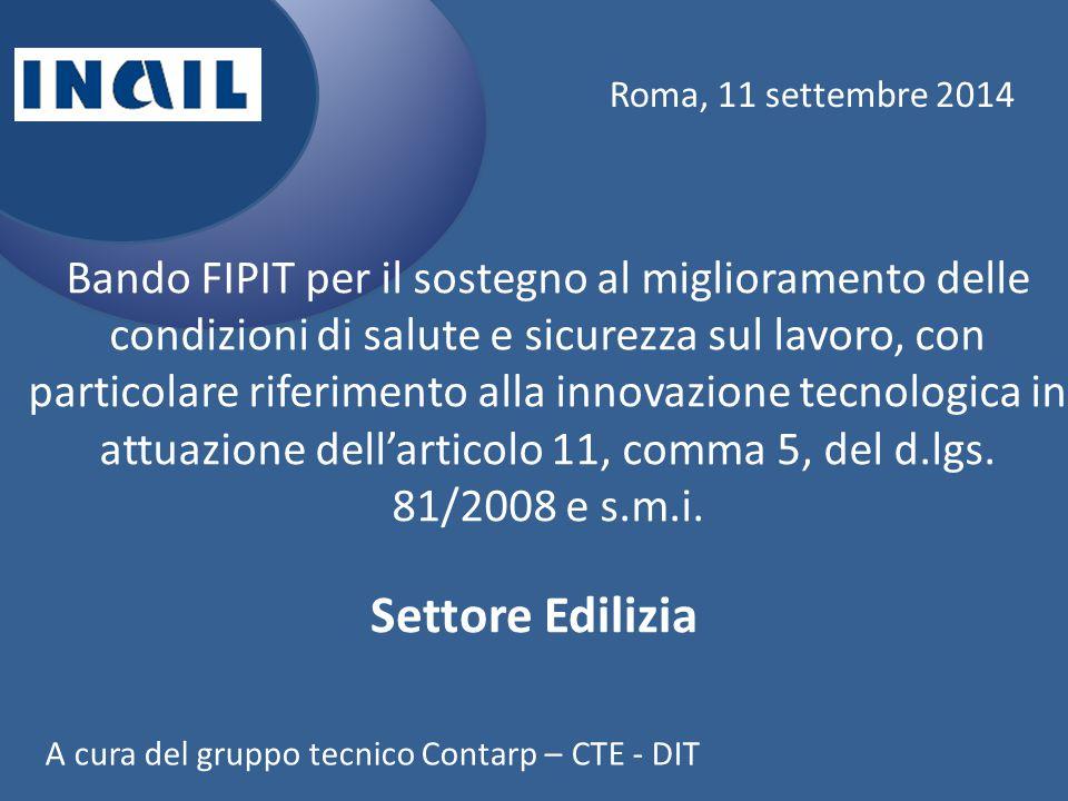 Roma, 11 settembre 2014 Bando FIPIT per il sostegno al miglioramento delle condizioni di salute e sicurezza sul lavoro, con particolare riferimento alla innovazione tecnologica in attuazione dell'articolo 11, comma 5, del d.lgs.