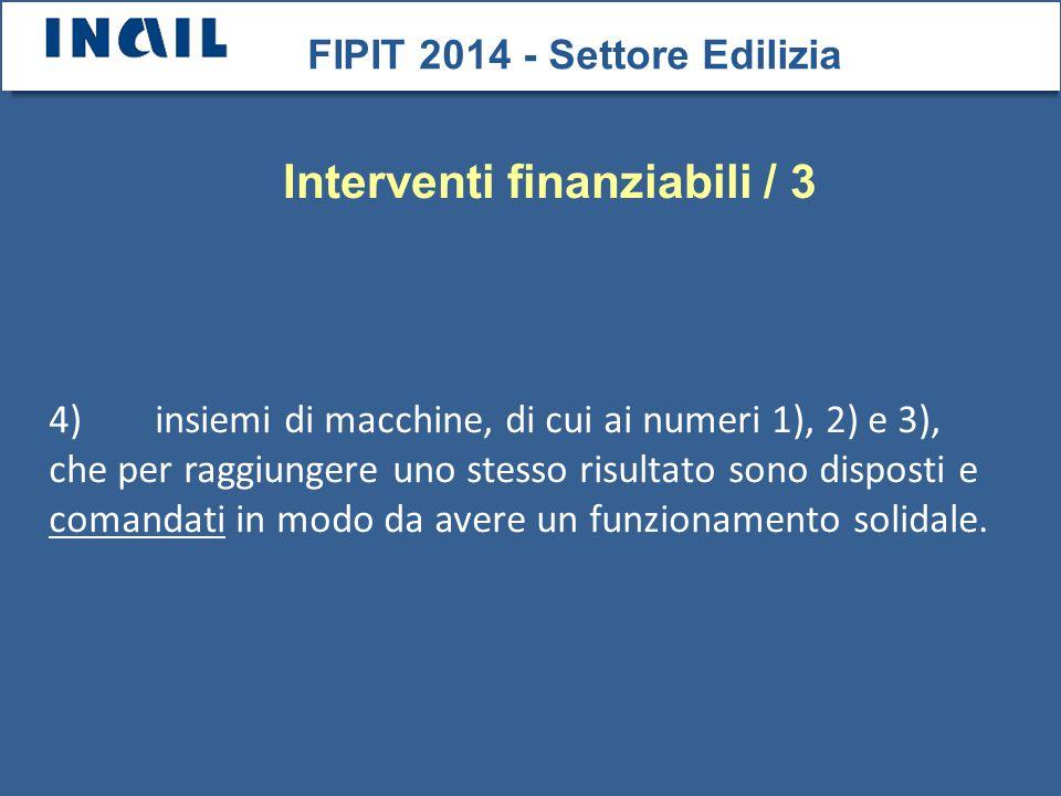 Interventi finanziabili / 3 FIPIT 2014 - Settore Edilizia 4)insiemi di macchine, di cui ai numeri 1), 2) e 3), che per raggiungere uno stesso risultato sono disposti e comandati in modo da avere un funzionamento solidale.