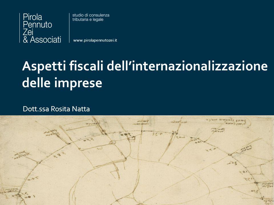 www.pirolapennutozei.it Aspetti fiscali dell'internazionalizzazione delle imprese Dott.ssa Rosita Natta