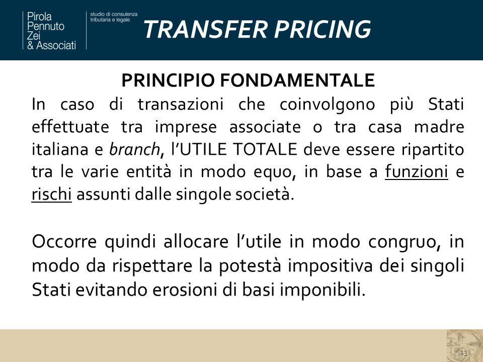 TRANSFER PRICING PRINCIPIO FONDAMENTALE In caso di transazioni che coinvolgono più Stati effettuate tra imprese associate o tra casa madre italiana e