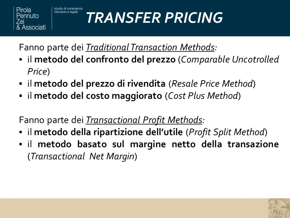 TRANSFER PRICING Fanno parte dei Traditional Transaction Methods:  il metodo del confronto del prezzo (Comparable Uncotrolled Price)  il metodo del