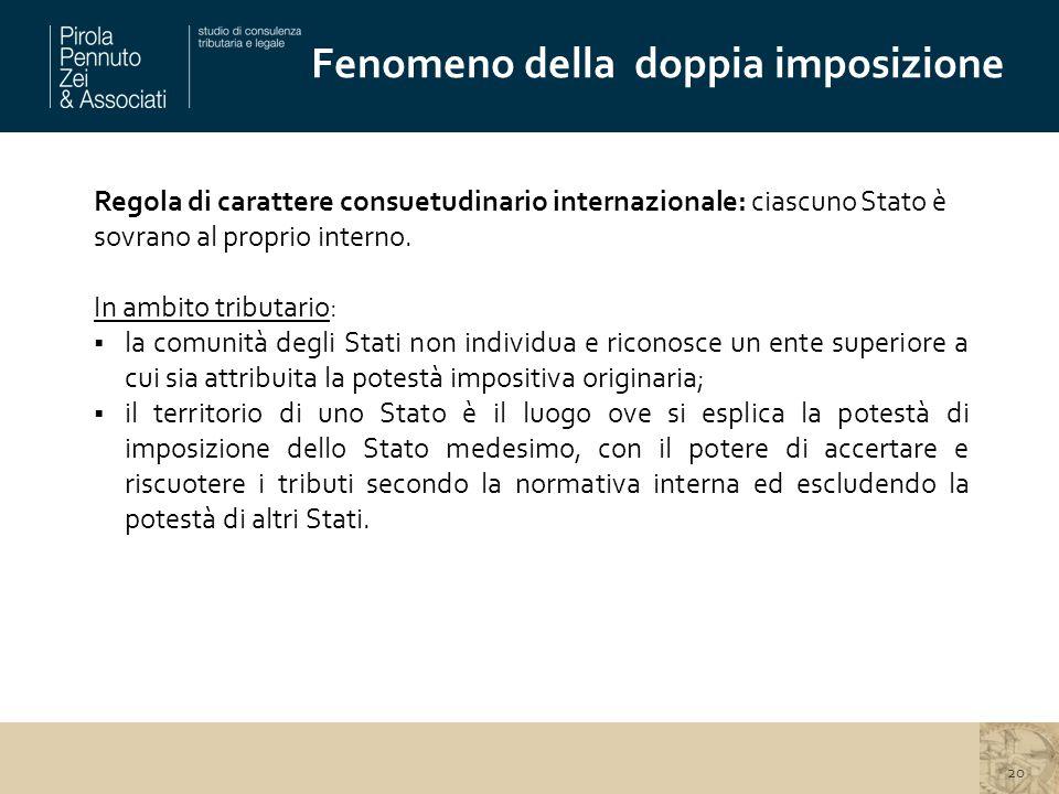 Fenomeno della doppia imposizione Regola di carattere consuetudinario internazionale: ciascuno Stato è sovrano al proprio interno.