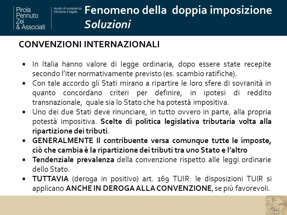 CONVENZIONI INTERNAZIONALI  In Italia hanno valore di legge ordinaria, dopo essere state recepite secondo l'iter normativamente previsto (es. scambio