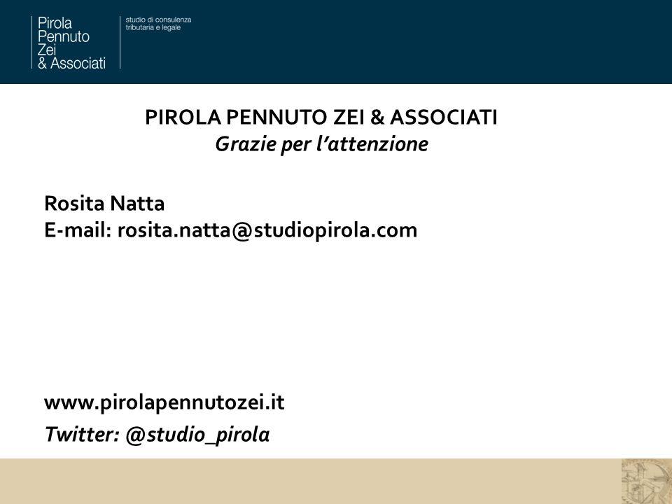 PIROLA PENNUTO ZEI & ASSOCIATI Grazie per l'attenzione Rosita Natta E-mail: rosita.natta@studiopirola.com www.pirolapennutozei.it Twitter: @studio_pirola