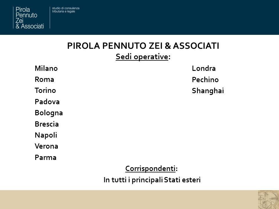 PIROLA PENNUTO ZEI & ASSOCIATI Sedi operative: Milano Roma Torino Padova Bologna Brescia Napoli Verona Parma Corrispondenti: In tutti i principali Sta