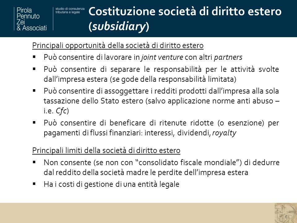 Costituzione società di diritto estero (subsidiary) 6 Principali opportunità della società di diritto estero  Può consentire di lavorare in joint ven