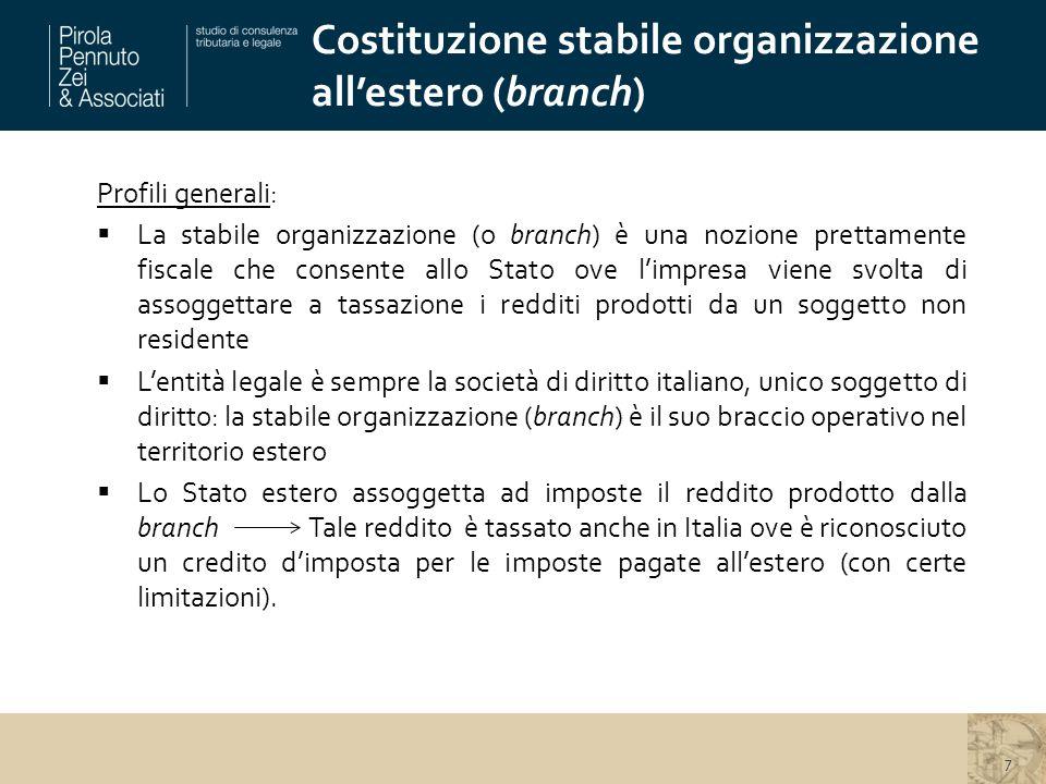 Costituzione stabile organizzazione all'estero (branch) 7 Profili generali:  La stabile organizzazione (o branch) è una nozione prettamente fiscale c