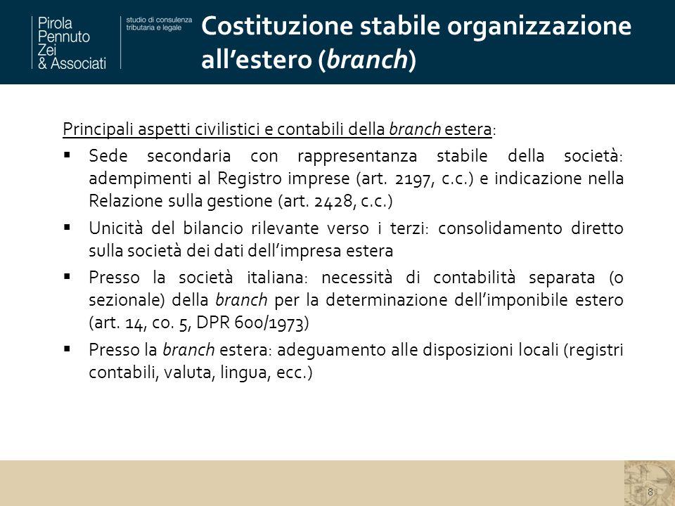 Costituzione stabile organizzazione all'estero (branch) 8 Principali aspetti civilistici e contabili della branch estera:  Sede secondaria con rappresentanza stabile della società: adempimenti al Registro imprese (art.