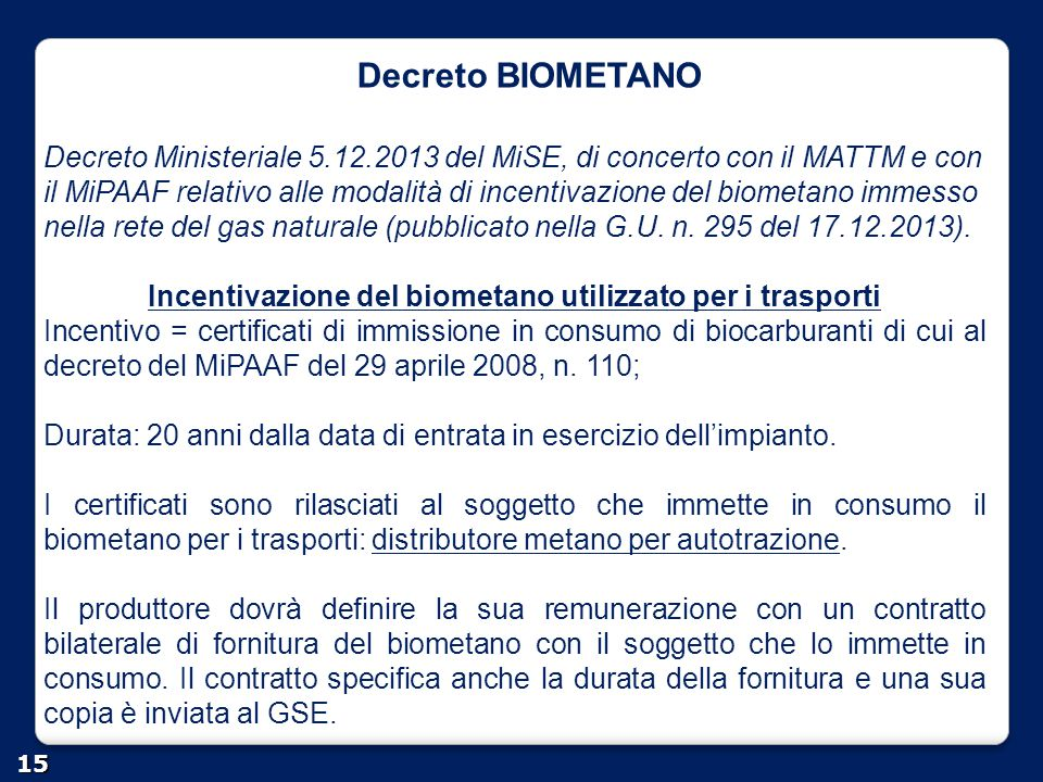Decreto BIOMETANO 15 Decreto Ministeriale 5.12.2013 del MiSE, di concerto con il MATTM e con il MiPAAF relativo alle modalità di incentivazione del bi