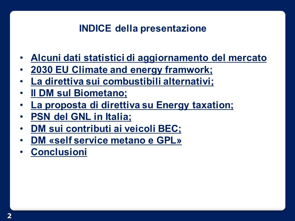 INDICE della presentazione 2 Alcuni dati statistici di aggiornamento del mercato 2030 EU Climate and energy framwork; La direttiva sui combustibili al
