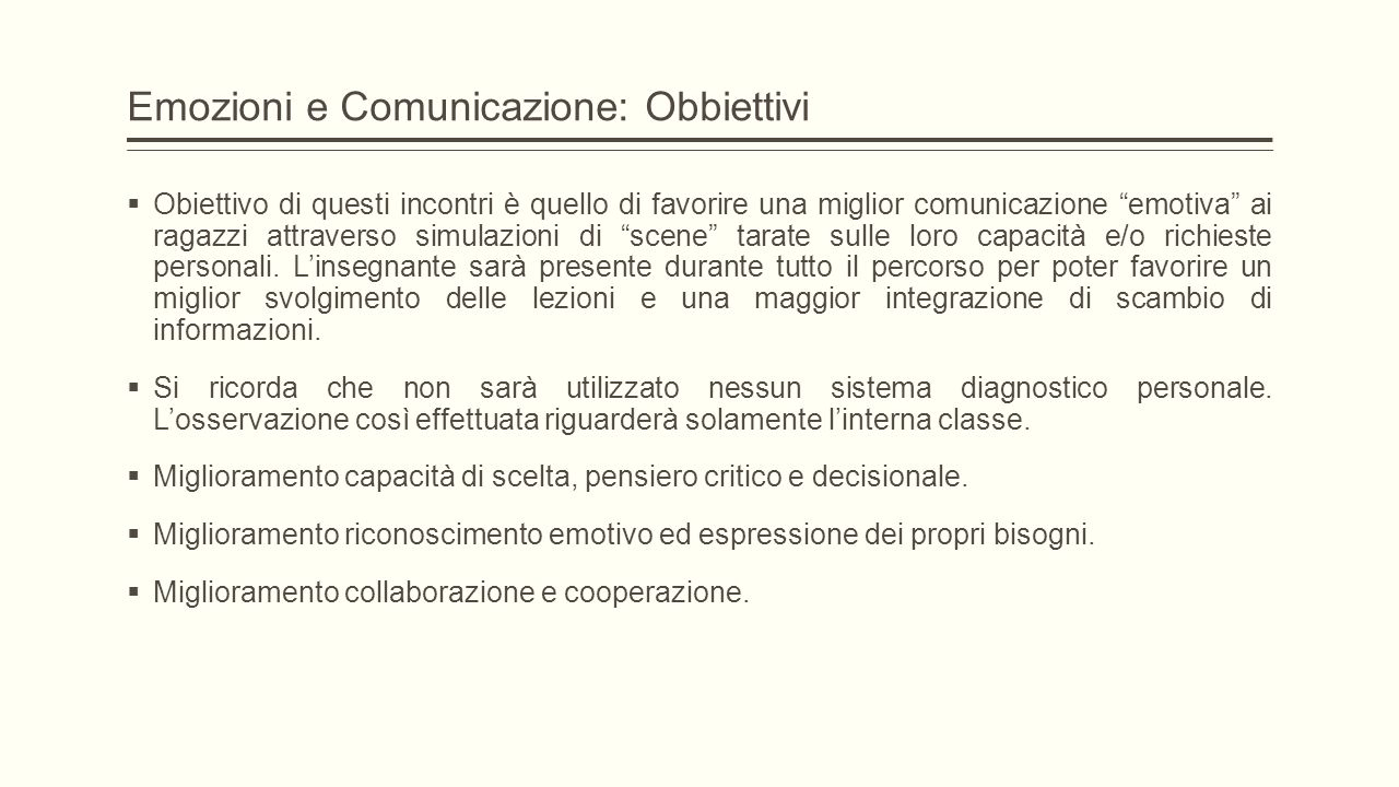 """Emozioni e Comunicazione: Obbiettivi  Obiettivo di questi incontri è quello di favorire una miglior comunicazione """"emotiva"""" ai ragazzi attraverso sim"""