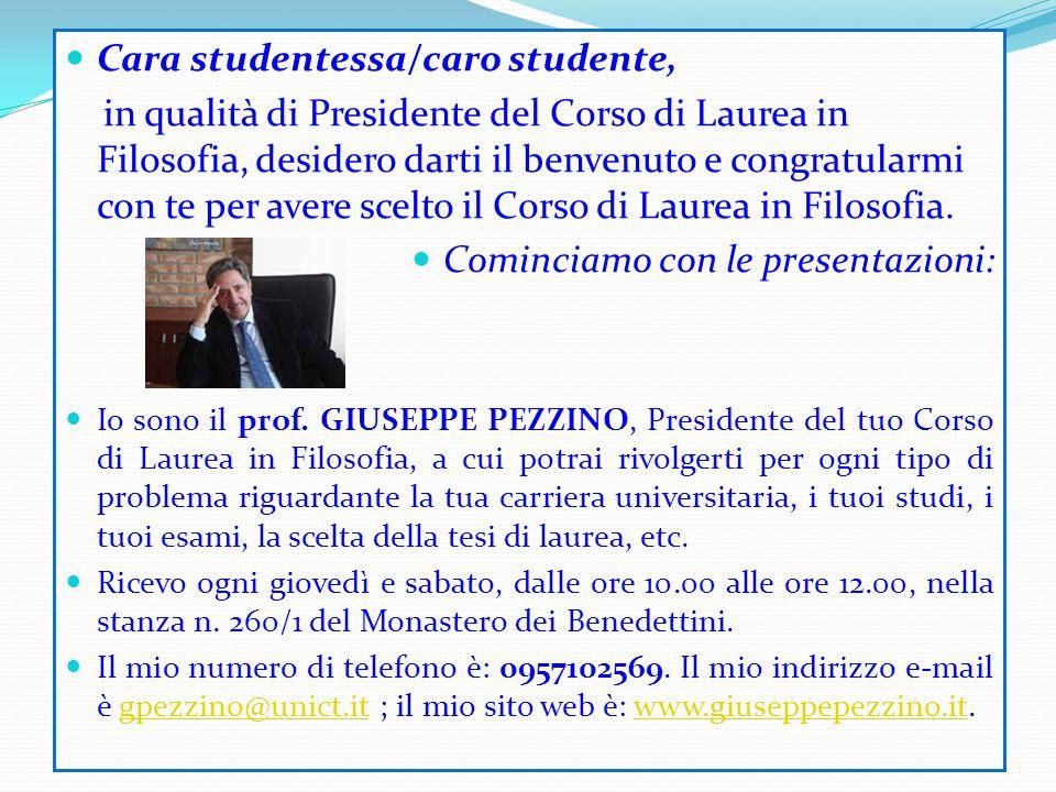 Cara studentessa/caro studente, in qualità di Presidente del Corso di Laurea in Filosofia, desidero darti il benvenuto e congratularmi con te per aver