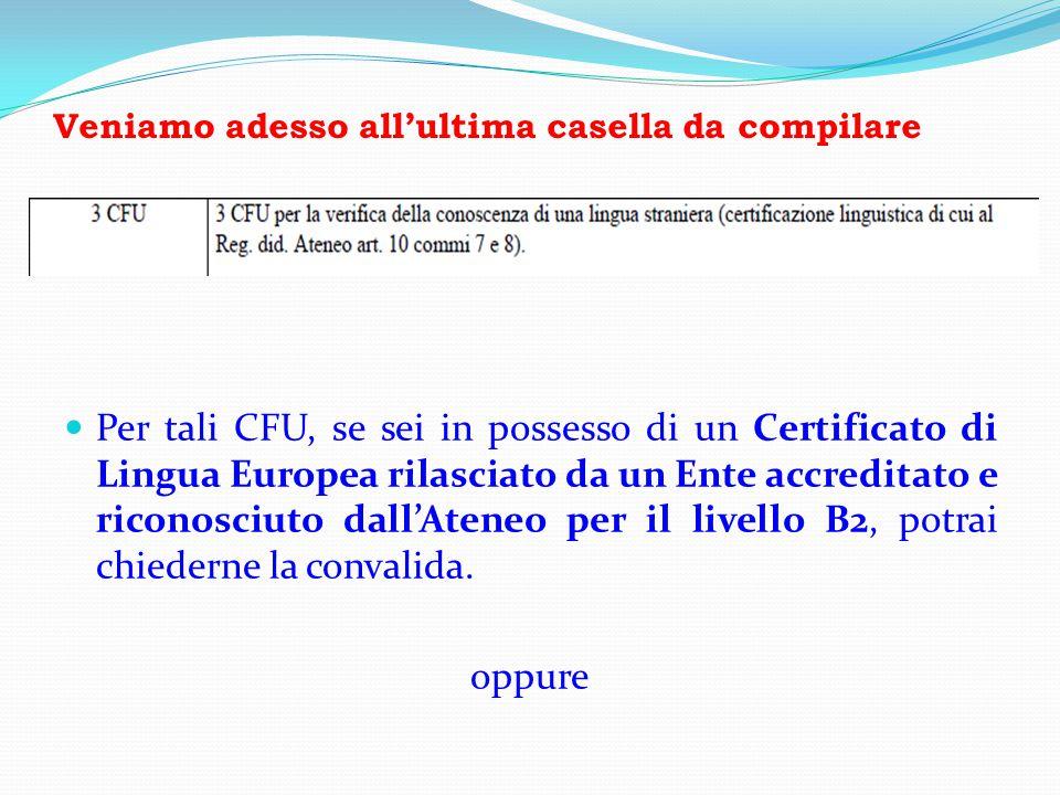 Veniamo adesso all'ultima casella da compilare Per tali CFU, se sei in possesso di un Certificato di Lingua Europea rilasciato da un Ente accreditato