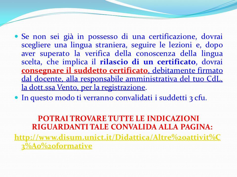 Se non sei già in possesso di una certificazione, dovrai scegliere una lingua straniera, seguire le lezioni e, dopo aver superato la verifica della co