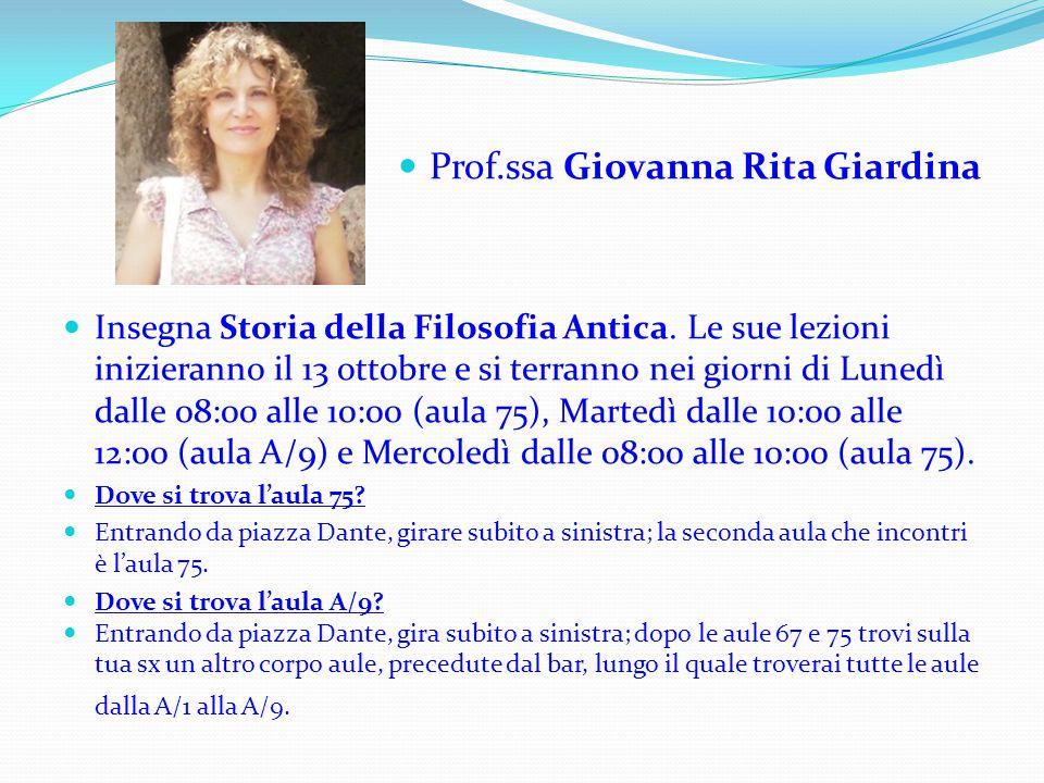 Prof.ssa Giovanna Rita Giardina Insegna Storia della Filosofia Antica. Le sue lezioni inizieranno il 13 ottobre e si terranno nei giorni di Lunedì dal