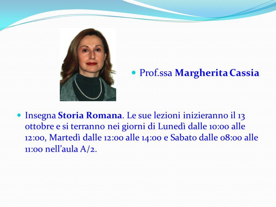 Prof.ssa Margherita Cassia Insegna Storia Romana. Le sue lezioni inizieranno il 13 ottobre e si terranno nei giorni di Lunedì dalle 10:00 alle 12:00,