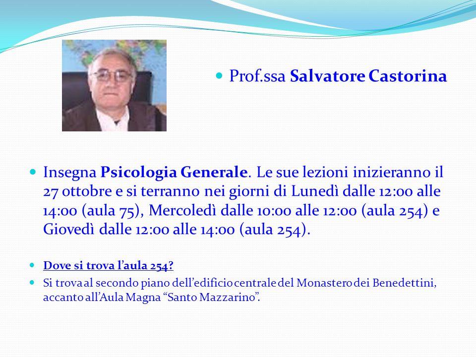 Prof.ssa Salvatore Castorina Insegna Psicologia Generale. Le sue lezioni inizieranno il 27 ottobre e si terranno nei giorni di Lunedì dalle 12:00 alle