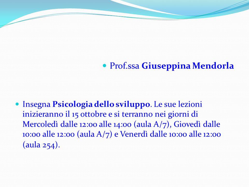 Prof.ssa Giuseppina Mendorla Insegna Psicologia dello sviluppo. Le sue lezioni inizieranno il 15 ottobre e si terranno nei giorni di Mercoledì dalle 1