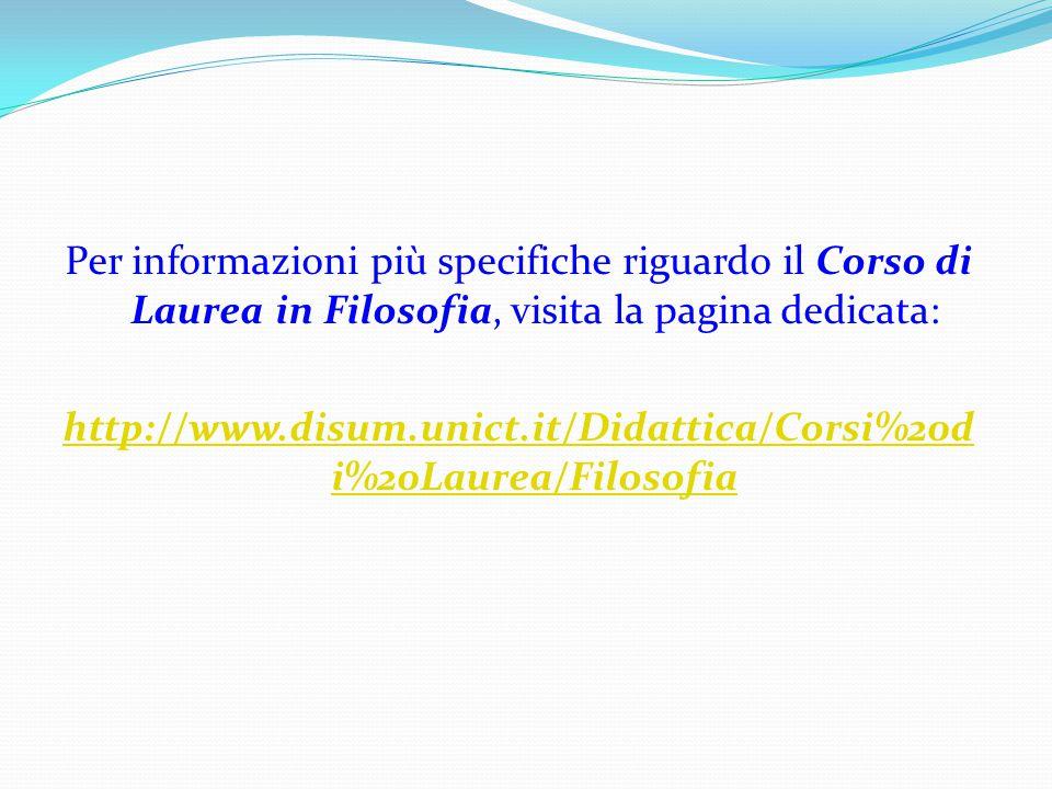 Per informazioni più specifiche riguardo il Corso di Laurea in Filosofia, visita la pagina dedicata: http://www.disum.unict.it/Didattica/Corsi%20d i%2