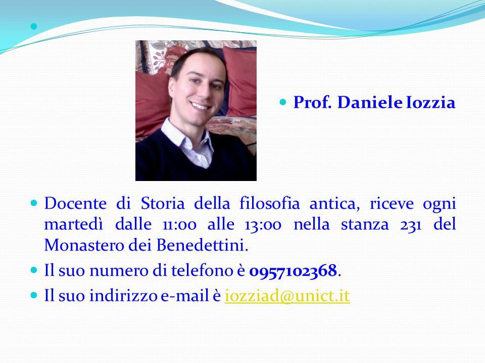 Prof. Daniele Iozzia Docente di Storia della filosofia antica, riceve ogni martedì dalle 11:00 alle 13:00 nella stanza 231 del Monastero dei Benedetti