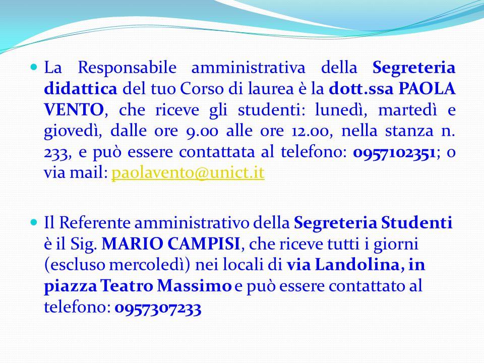 La Responsabile amministrativa della Segreteria didattica del tuo Corso di laurea è la dott.ssa PAOLA VENTO, che riceve gli studenti: lunedì, martedì