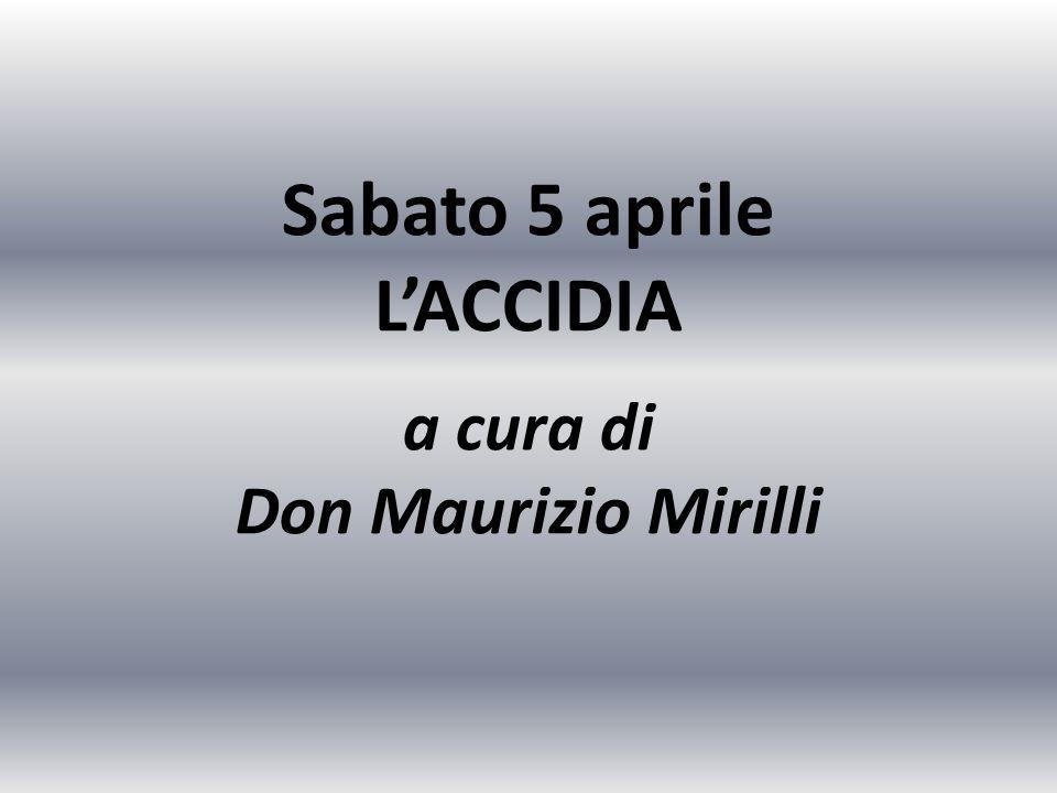 Sabato 5 aprile L'ACCIDIA a cura di Don Maurizio Mirilli