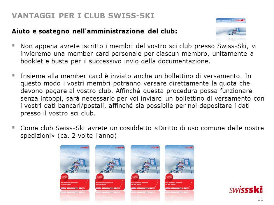 11 VANTAGGI PER I CLUB SWISS-SKI Aiuto e sostegno nell'amministrazione del club:  Non appena avrete iscritto i membri del vostro sci club presso Swis