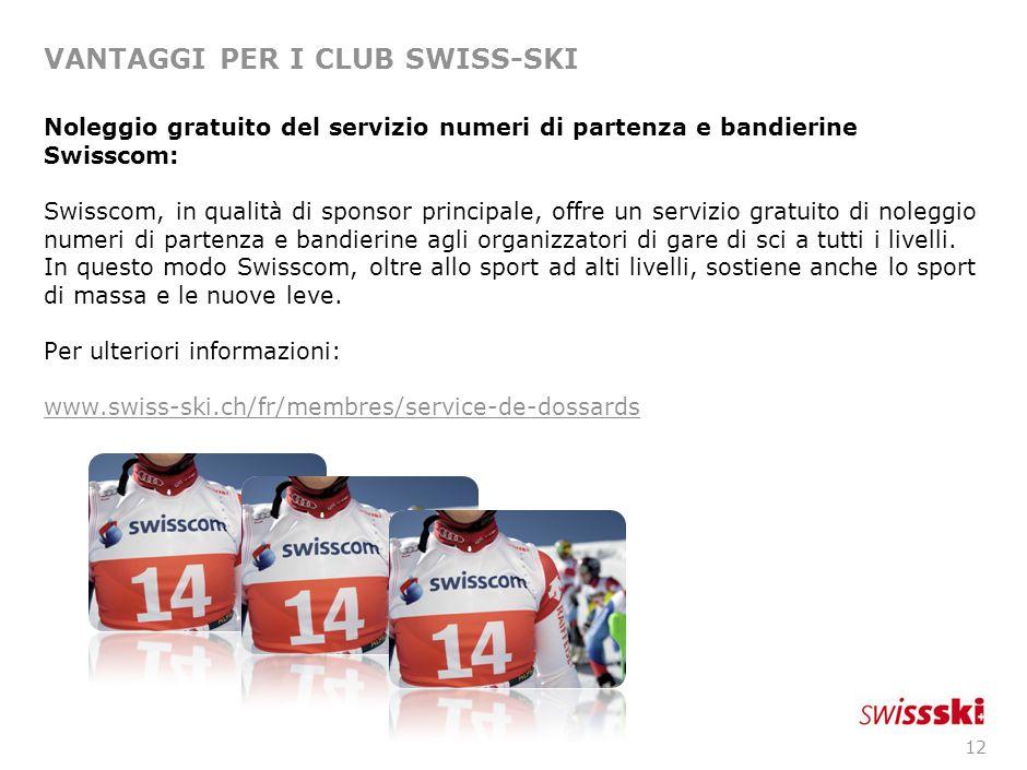 12 VANTAGGI PER I CLUB SWISS-SKI Noleggio gratuito del servizio numeri di partenza e bandierine Swisscom: Swisscom, in qualità di sponsor principale, offre un servizio gratuito di noleggio numeri di partenza e bandierine agli organizzatori di gare di sci a tutti i livelli.