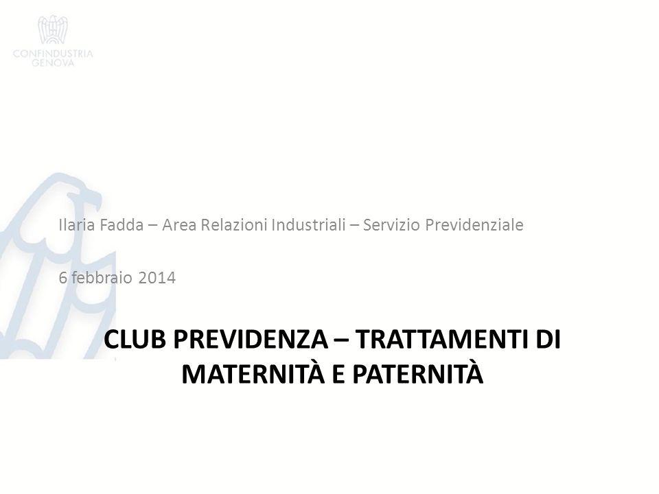 CLUB PREVIDENZA – TRATTAMENTI DI MATERNITÀ E PATERNITÀ Ilaria Fadda – Area Relazioni Industriali – Servizio Previdenziale 6 febbraio 2014